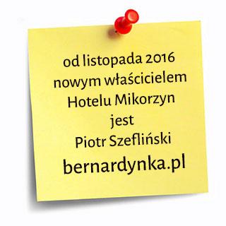 od listopada 2016 nowym właścicielem Hotelu Mikorzyn jest Piotr Szefliński bernardynka.pl